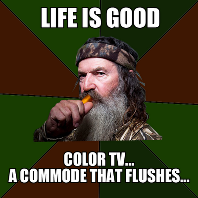 duck dynasty PHILosophies meme life is good
